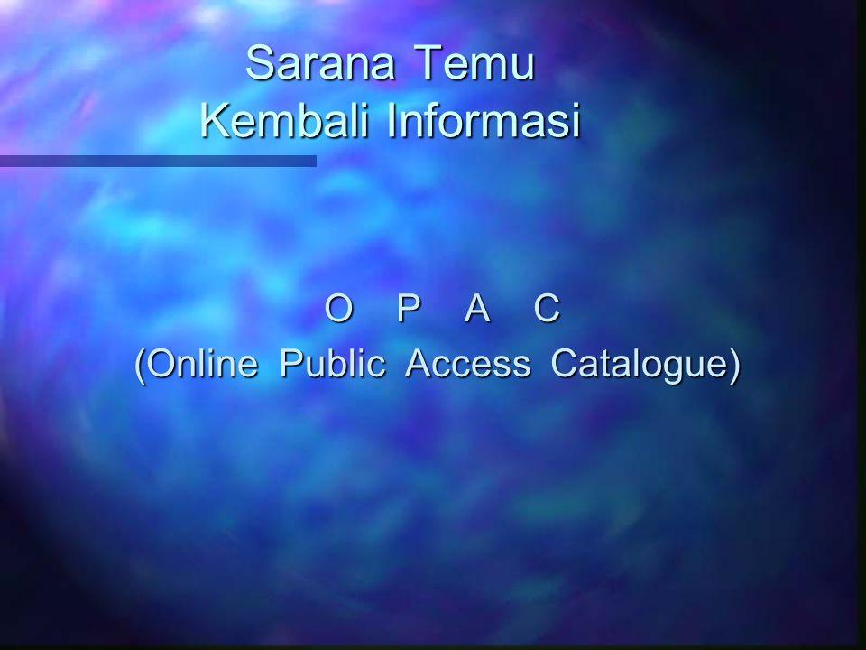 Sarana Temu Kembali Informasi O P A C (Online Public Access Catalogue)