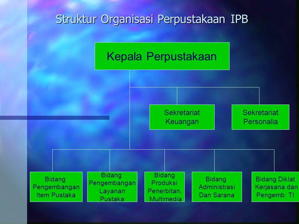 Struktur Organisasi Perpustakaan IPB Sekretariat Keuangan Sekretariat Personalia Bidang Pengembangan Item Pustaka Bidang Pengembangan Layanan Pustaka