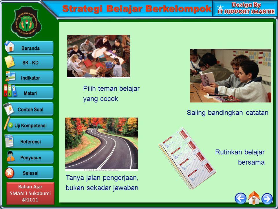 Bahan Ajar SMAN 3 Sukabumi @2011 Bahan Ajar SMAN 3 Sukabumi @2011 Strategi Belajar Berkelompok Pilih teman belajar yang cocok Tanya jalan pengerjaan,