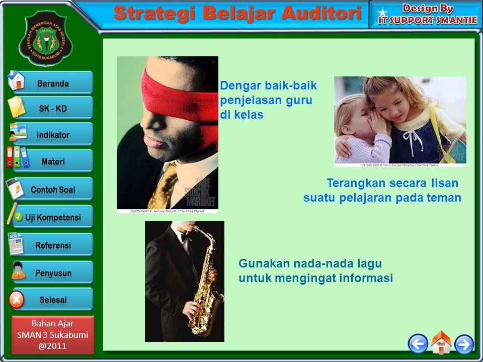 Bahan Ajar SMAN 3 Sukabumi @2011 Bahan Ajar SMAN 3 Sukabumi @2011 Strategi Belajar Auditori Dengar baik-baik penjelasan guru di kelas Terangkan secara