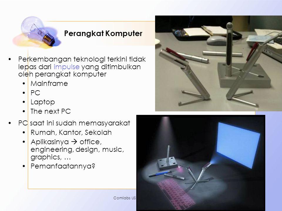 Comlabs USDI-ITB3 Perangkat Komputer •Perkembangan teknologi terkini tidak lepas dari impulse yang ditimbulkan oleh perangkat komputer •Mainframe •PC