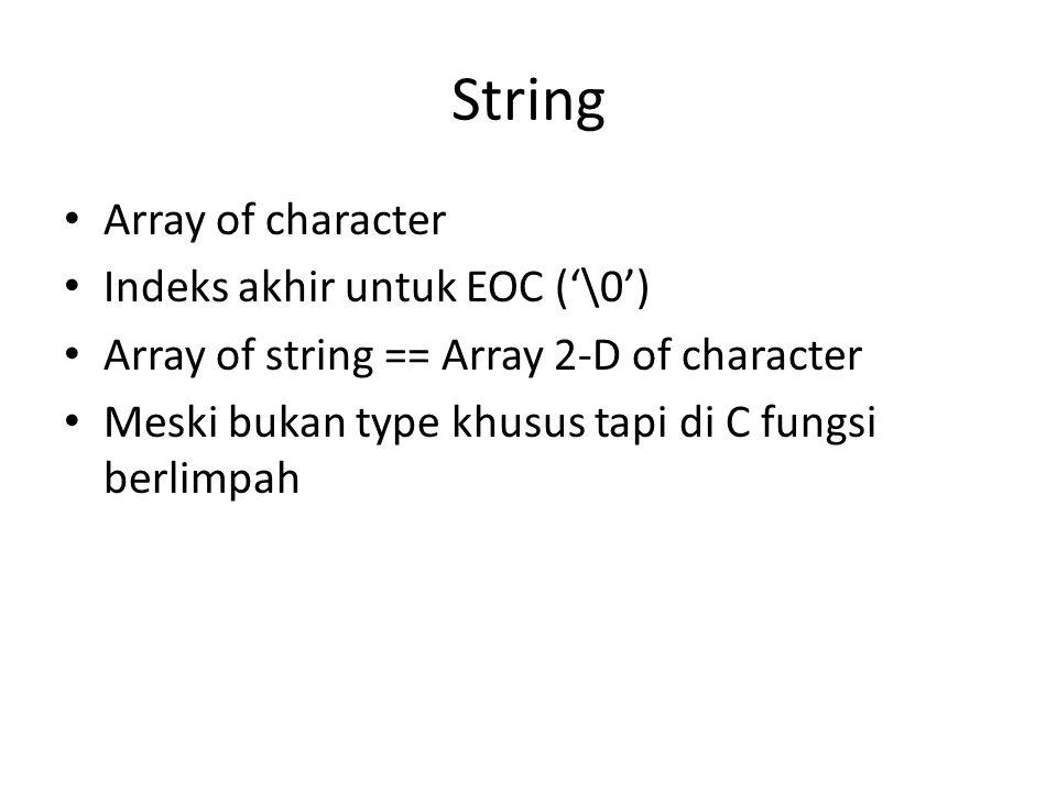 String • Array of character • Indeks akhir untuk EOC ('\0') • Array of string == Array 2-D of character • Meski bukan type khusus tapi di C fungsi ber