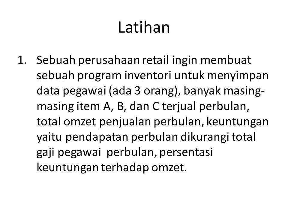 Latihan 1.Sebuah perusahaan retail ingin membuat sebuah program inventori untuk menyimpan data pegawai (ada 3 orang), banyak masing- masing item A, B,