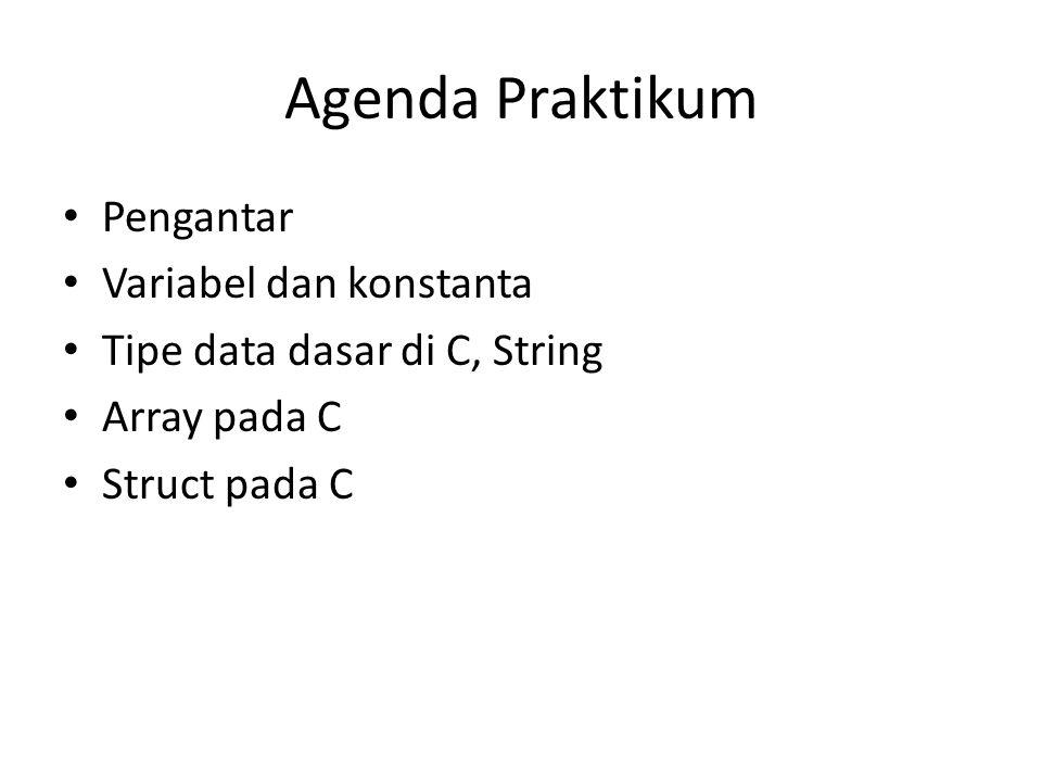 Agenda Praktikum • Pengantar • Variabel dan konstanta • Tipe data dasar di C, String • Array pada C • Struct pada C