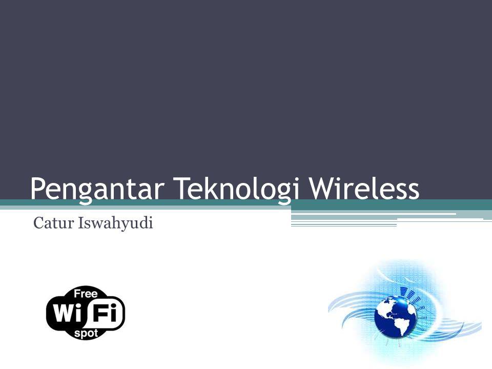 Pengantar Teknologi Wireless Catur Iswahyudi