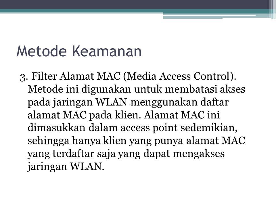 Metode Keamanan 3.Filter Alamat MAC (Media Access Control).