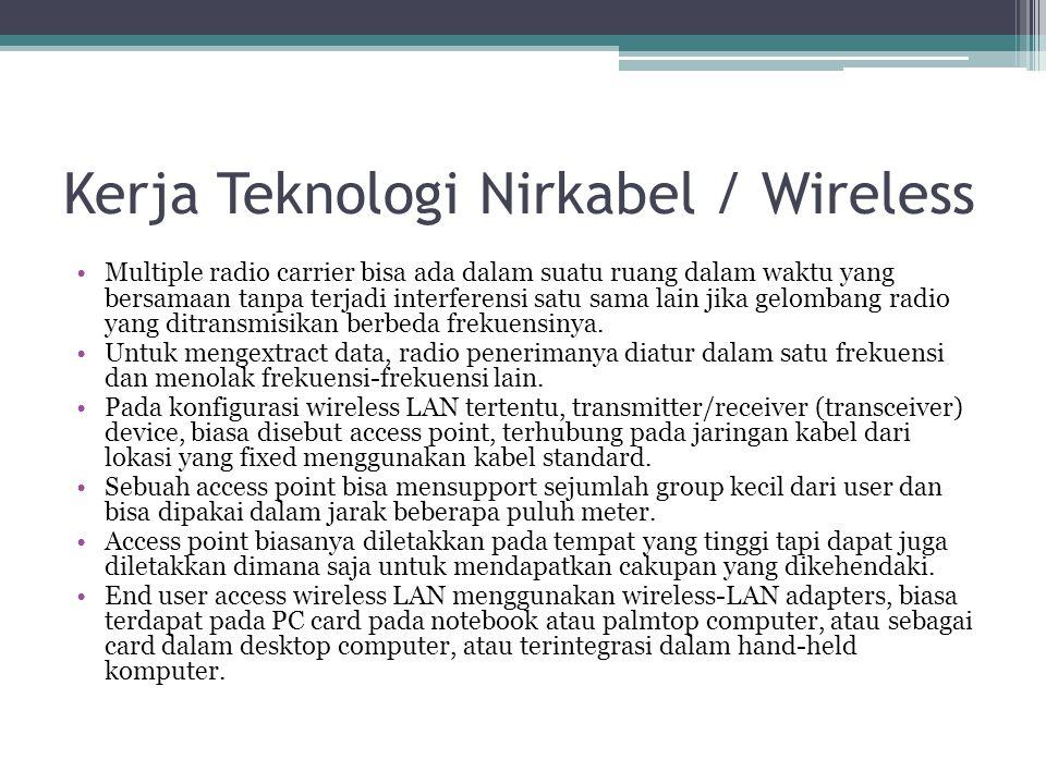 Kerja Teknologi Nirkabel / Wireless •Multiple radio carrier bisa ada dalam suatu ruang dalam waktu yang bersamaan tanpa terjadi interferensi satu sama lain jika gelombang radio yang ditransmisikan berbeda frekuensinya.