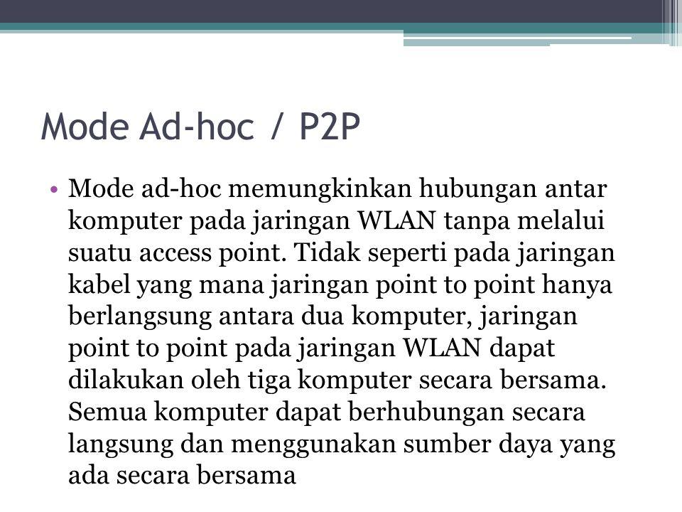 Mode Ad-hoc / P2P •Mode ad-hoc memungkinkan hubungan antar komputer pada jaringan WLAN tanpa melalui suatu access point.