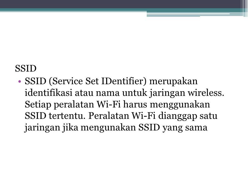 SSID •SSID (Service Set IDentifier) merupakan identifikasi atau nama untuk jaringan wireless.