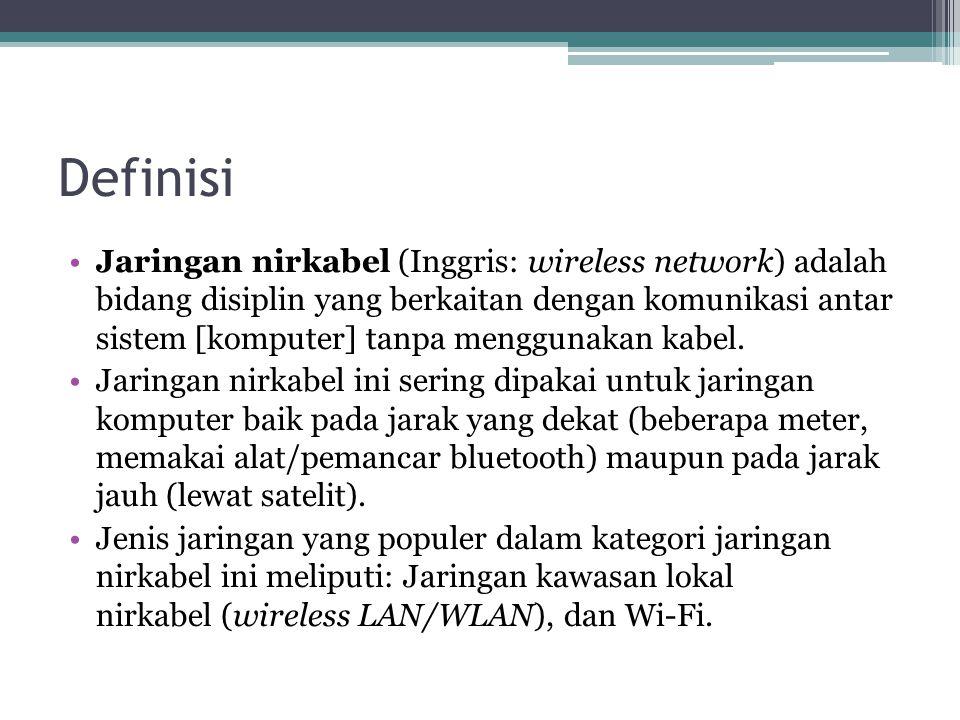 Definisi •Jaringan nirkabel (Inggris: wireless network) adalah bidang disiplin yang berkaitan dengan komunikasi antar sistem [komputer] tanpa menggunakan kabel.