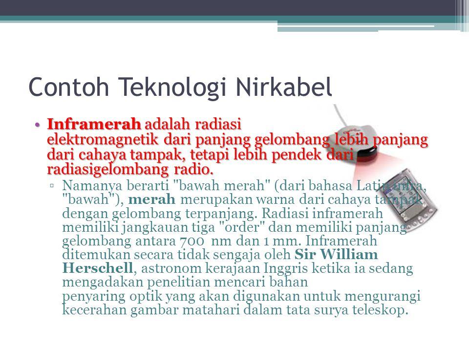 Contoh Teknologi Nirkabel •Inframerah adalah radiasi elektromagnetik dari panjang gelombang lebih panjang dari cahaya tampak, tetapi lebih pendek dari radiasigelombang radio.