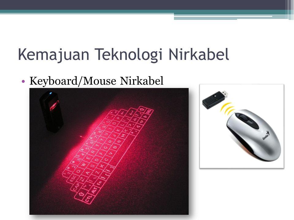 Kemajuan Teknologi Nirkabel •Keyboard/Mouse Nirkabel
