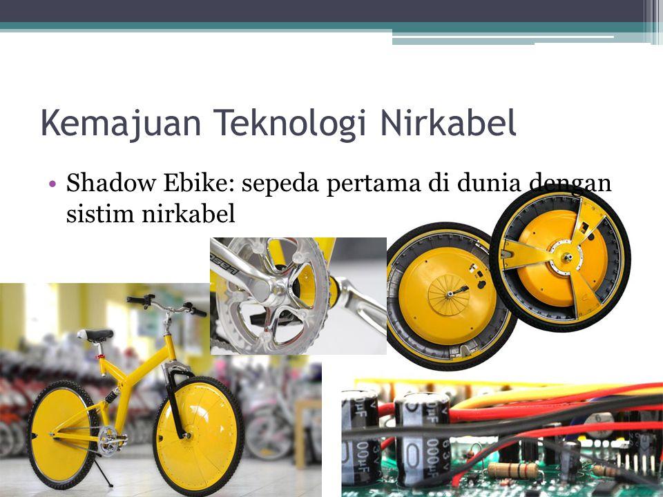 Kemajuan Teknologi Nirkabel •Shadow Ebike: sepeda pertama di dunia dengan sistim nirkabel