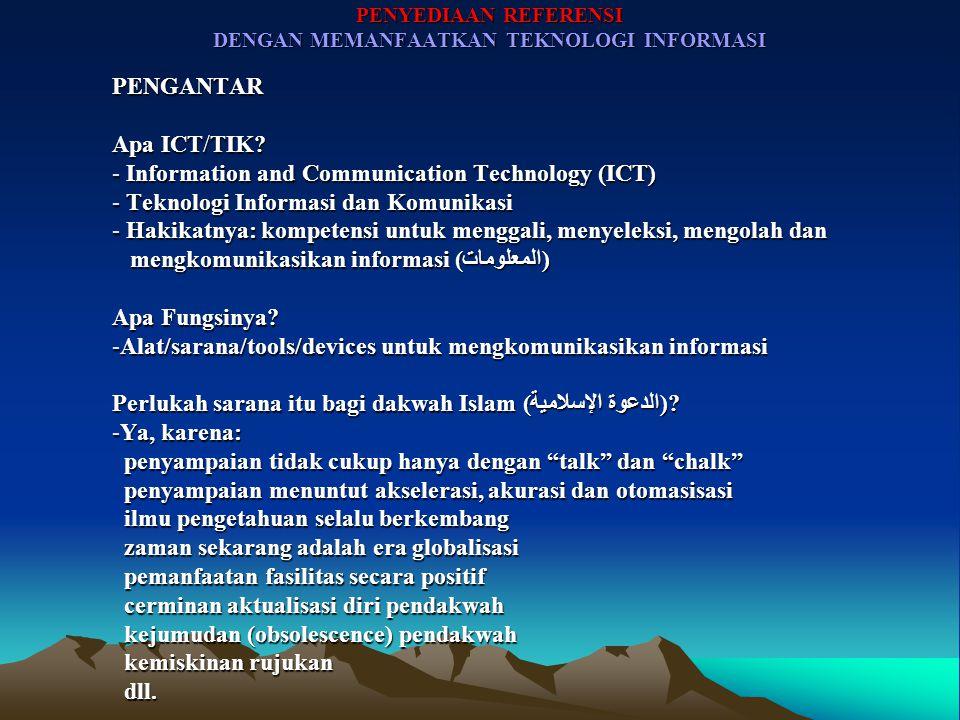 PENYEDIAAN REFERENSI DENGAN MEMANFAATKAN TEKNOLOGI INFORMASI PENGANTAR Apa ICT/TIK.
