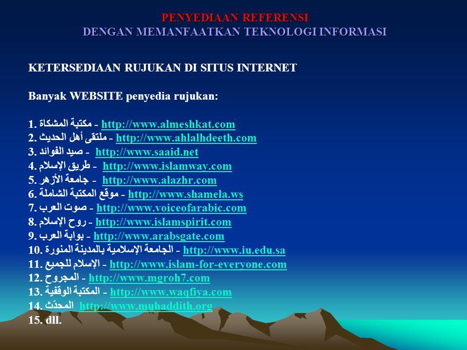 PENYEDIAAN REFERENSI DENGAN MEMANFAATKAN TEKNOLOGI INFORMASI KETERSEDIAAN RUJUKAN DI SITUS INTERNET Banyak WEBSITE penyedia rujukan: 1.