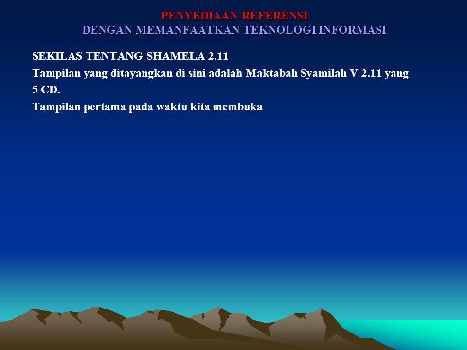 PENYEDIAAN REFERENSI DENGAN MEMANFAATKAN TEKNOLOGI INFORMASI SEKILAS TENTANG SHAMELA 2.11 Tampilan yang ditayangkan di sini adalah Maktabah Syamilah V 2.11 yang 5 CD.