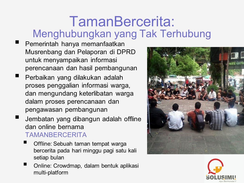TamanBercerita: Menghubungkan yang Tak Terhubung  Pemerintah hanya memanfaatkan Musrenbang dan Pelaporan di DPRD untuk menyampaikan informasi perenca