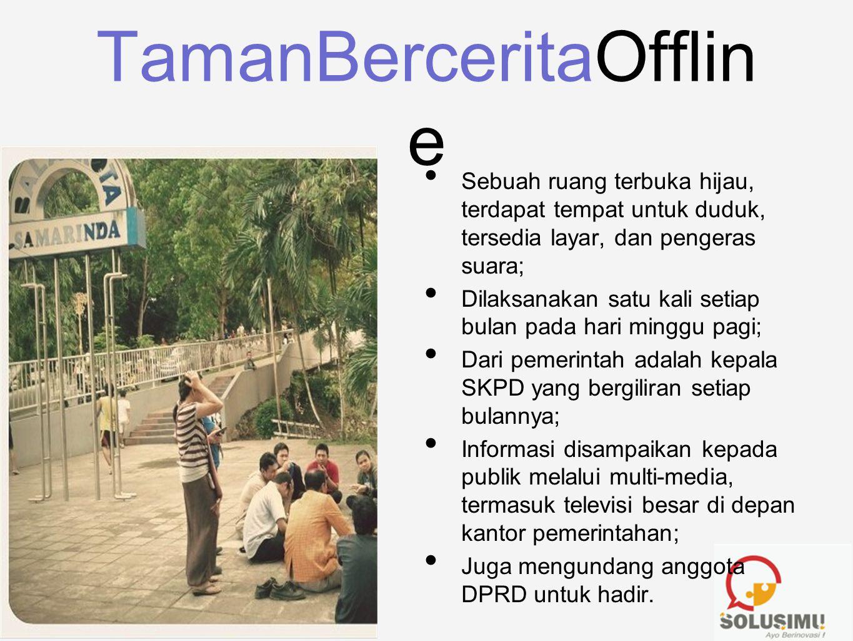 TamanBerceritaOfflin e • Sebuah ruang terbuka hijau, terdapat tempat untuk duduk, tersedia layar, dan pengeras suara; • Dilaksanakan satu kali setiap