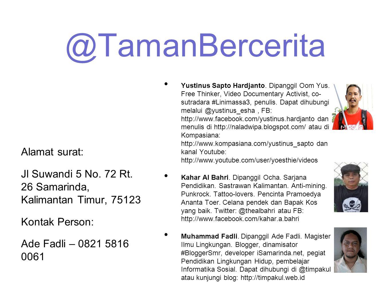 @TamanBercerita Alamat surat: Jl Suwandi 5 No. 72 Rt. 26 Samarinda, Kalimantan Timur, 75123 Kontak Person: Ade Fadli – 0821 5816 0061 • Yustinus Sapto