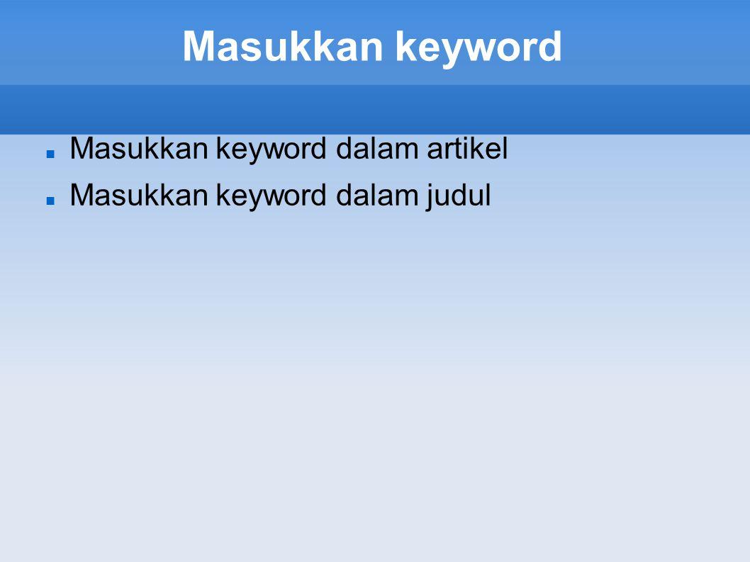 Masukkan keyword  Masukkan keyword dalam artikel  Masukkan keyword dalam judul