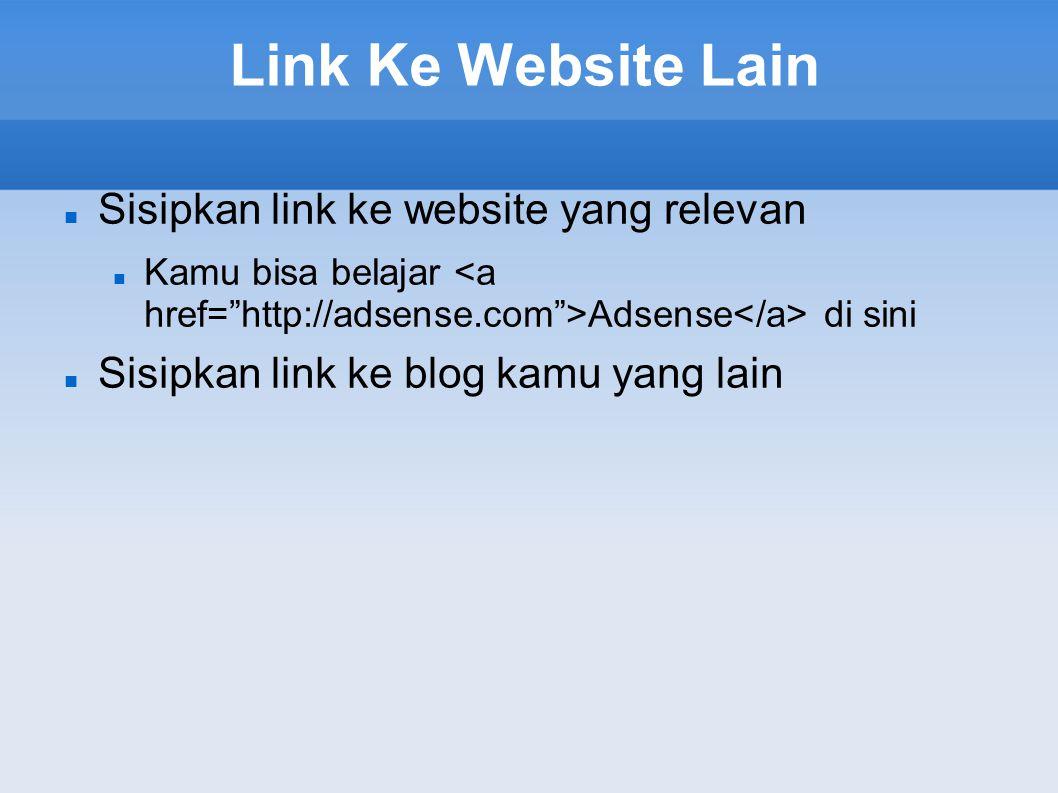 Link Ke Website Lain  Sisipkan link ke website yang relevan  Kamu bisa belajar Adsense di sini  Sisipkan link ke blog kamu yang lain