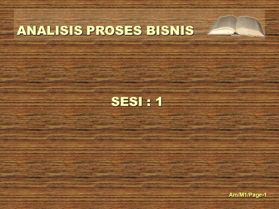ANALISIS PROSES BISNIS Am/M1/Page-1 SESI : 1