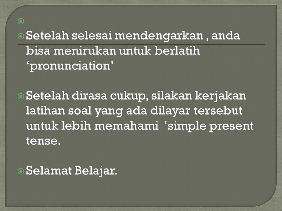   Setelah selesai mendengarkan, anda bisa menirukan untuk berlatih 'pronunciation'  Setelah dirasa cukup, silakan kerjakan latihan soal yang ada dilayar tersebut untuk lebih memahami 'simple present tense.