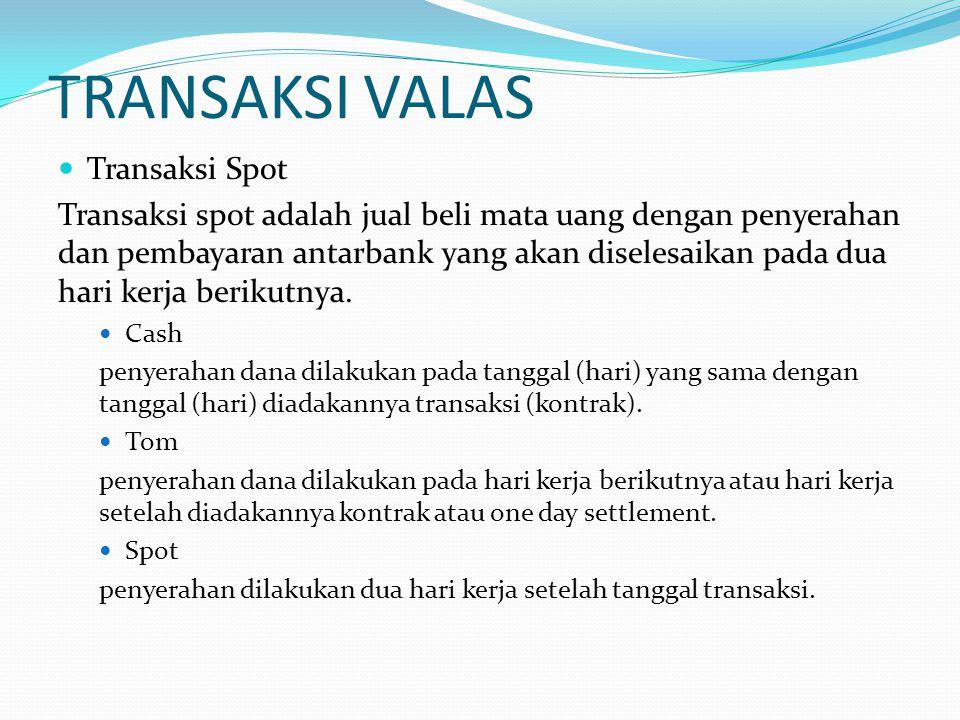 TRANSAKSI VALAS  Transaksi Spot Transaksi spot adalah jual beli mata uang dengan penyerahan dan pembayaran antarbank yang akan diselesaikan pada dua
