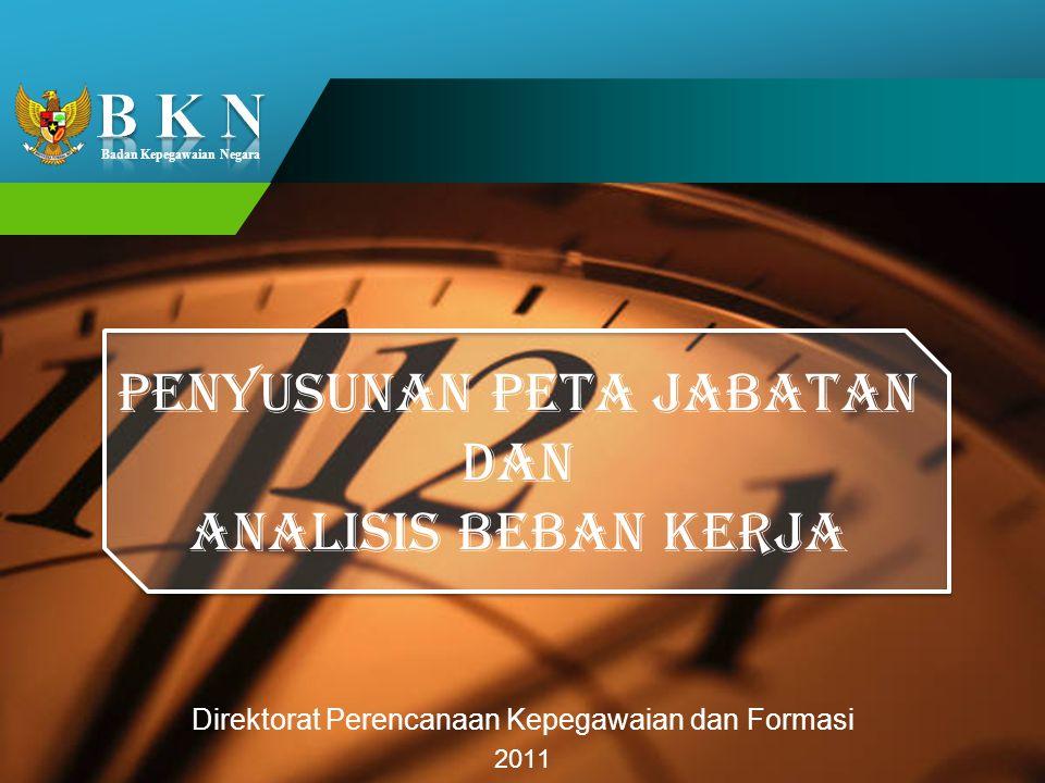 Badan Kepegawaian Negara Direktorat Perencanaan Kepegawaian dan Formasi 2011 PENYUSUNAN PETA JABATAN DAN ANALISIS BEBAN KERJA