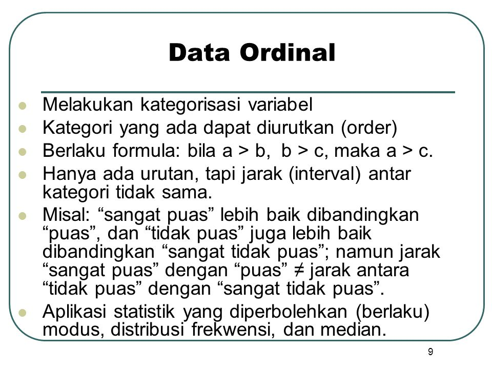 Skala Rating dari sampel  Simple Category Scale (dichotomous) : data nominal  Multiple-Choice, Single-Response Scale : data nominal  Multiple-choice, Multiple-Response Scale (checklist) ; data nominal  Likert Scale, Summated Rating Scale : data interval  Semantic Differential Scale : data interval  Numerical Scale : data ordinal or interval