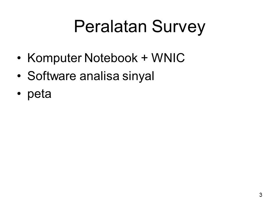 3 Peralatan Survey •Komputer Notebook + WNIC •Software analisa sinyal •peta