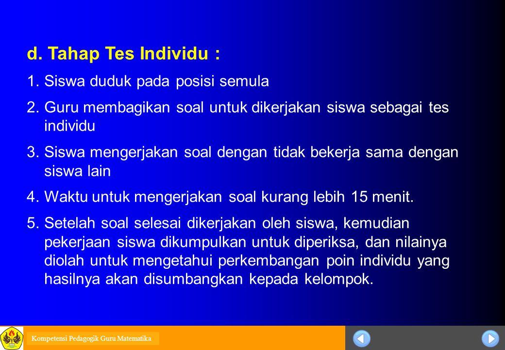 Sosialisasi KTSP d. Tahap Tes Individu : 1.Siswa duduk pada posisi semula 2.Guru membagikan soal untuk dikerjakan siswa sebagai tes individu 3.Siswa m