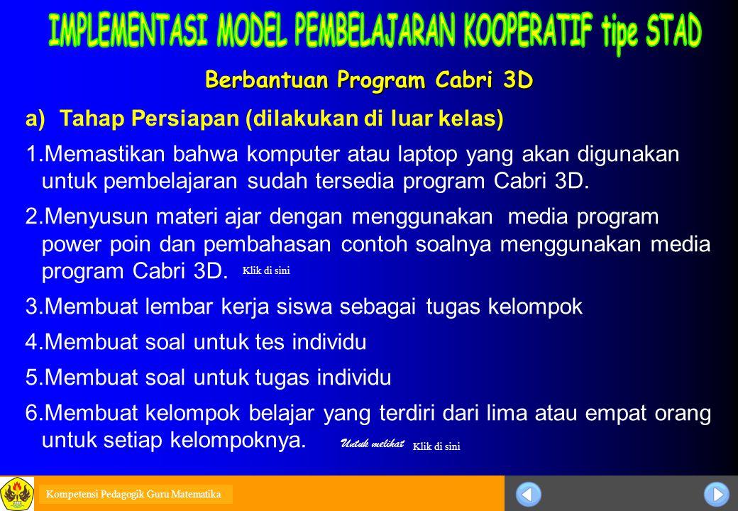 Sosialisasi KTSP Berbantuan Program Cabri 3D a)Tahap Persiapan (dilakukan di luar kelas) 1.Memastikan bahwa komputer atau laptop yang akan digunakan untuk pembelajaran sudah tersedia program Cabri 3D.