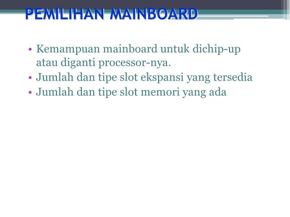 PEMILIHAN MAINBOARD •Kemampuan mainboard untuk dichip-up atau diganti processor-nya.