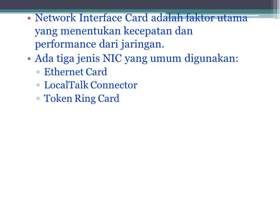 •Network Interface Card adalah faktor utama yang menentukan kecepatan dan performance dari jaringan.