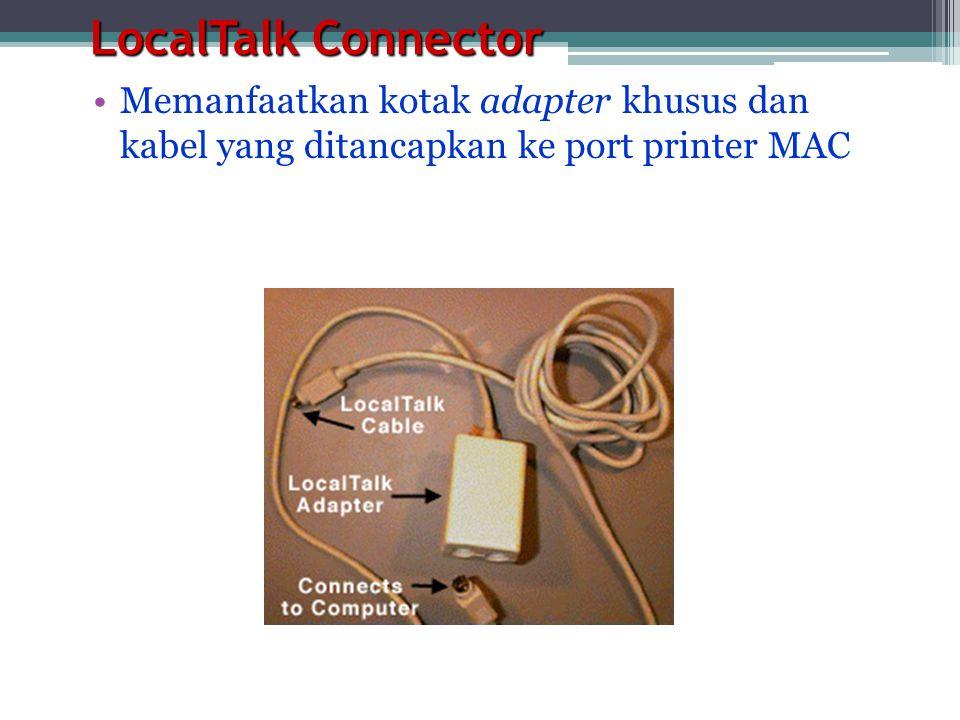 LocalTalk Connector •Memanfaatkan kotak adapter khusus dan kabel yang ditancapkan ke port printer MAC