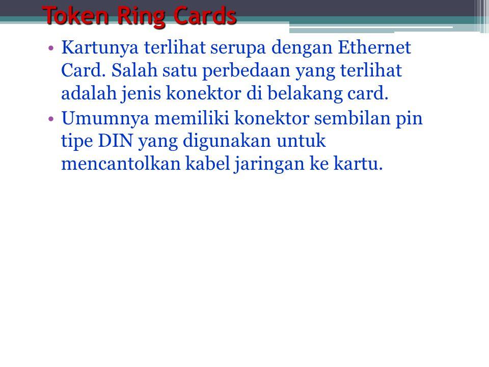 Token Ring Cards •Kartunya terlihat serupa dengan Ethernet Card.