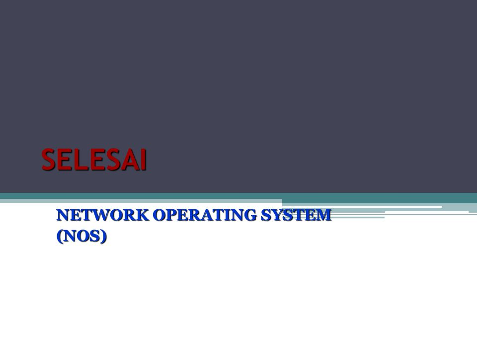 SELESAI NETWORK OPERATING SYSTEM (NOS)