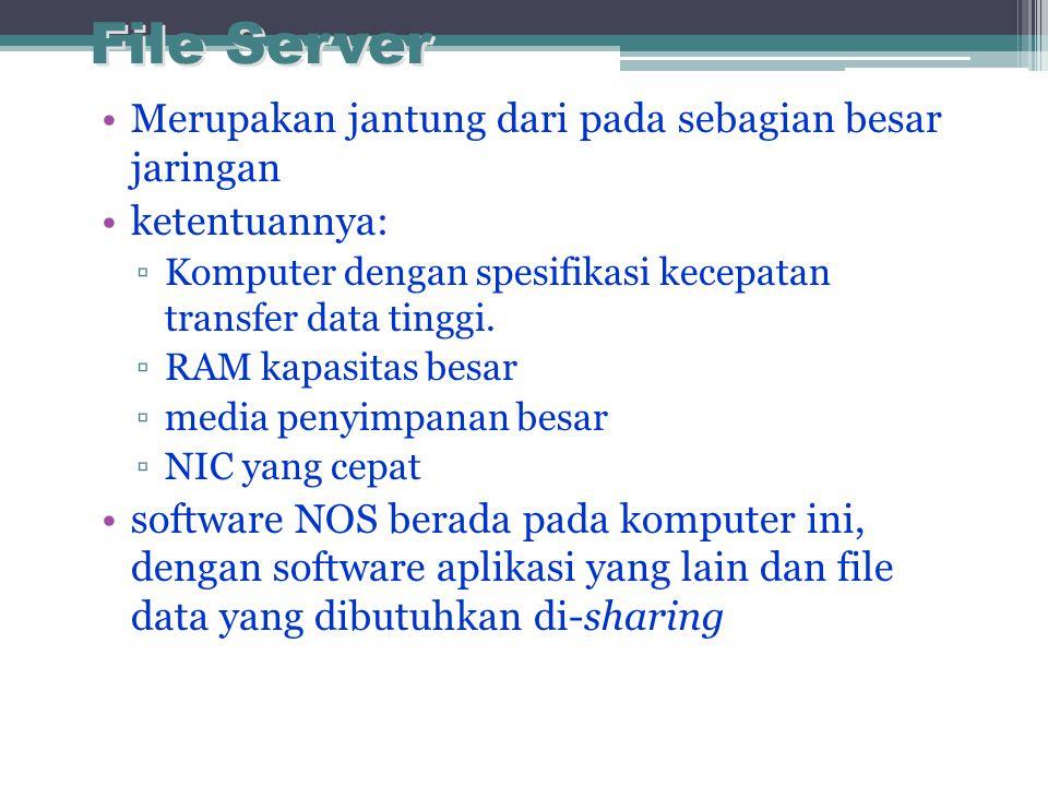 File Server •Merupakan jantung dari pada sebagian besar jaringan •ketentuannya: ▫Komputer dengan spesifikasi kecepatan transfer data tinggi.