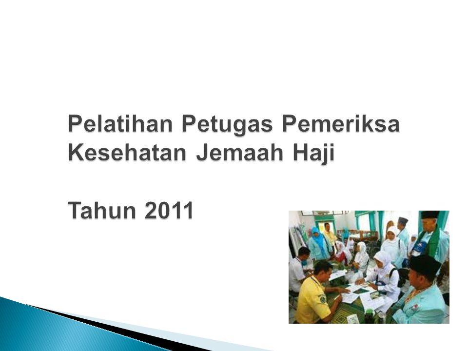 •Peserta mampu melakukan pemeriksaan I kesehatan jemaah haji di Puskesmas, pemeriksaan II di Rumah Sakit Tujuan Pelatihan PKJH
