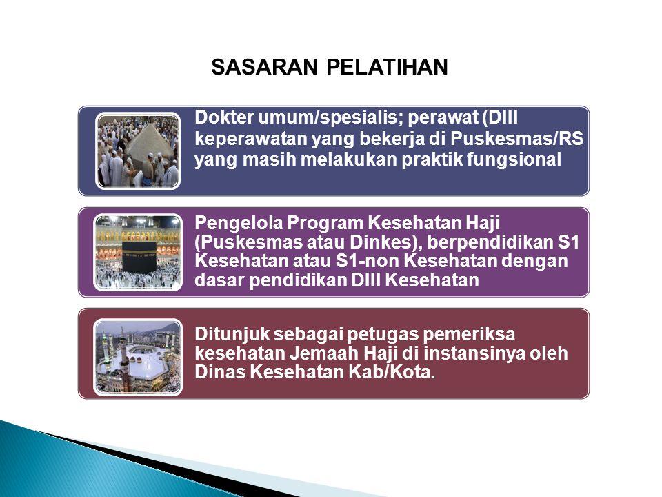 Dokter umum/spesialis; perawat (DIII keperawatan yang bekerja di Puskesmas/RS yang masih melakukan praktik fungsional Pengelola Program Kesehatan Haji