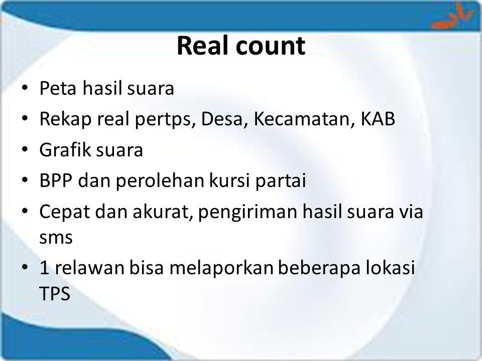 Real count • Peta hasil suara • Rekap real pertps, Desa, Kecamatan, KAB • Grafik suara • BPP dan perolehan kursi partai • Cepat dan akurat, pengiriman