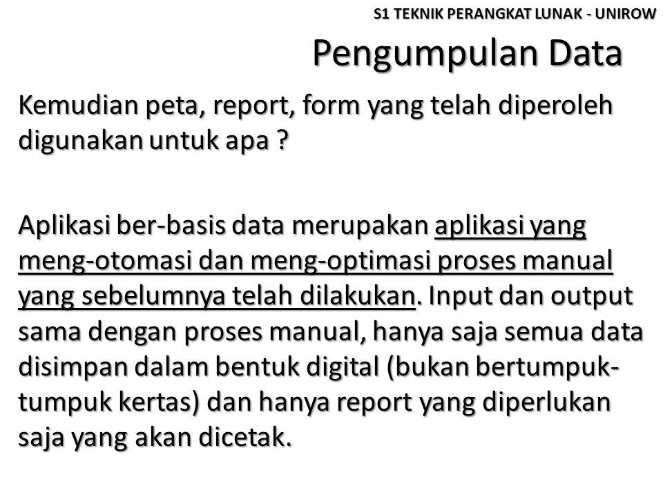 Pengumpulan Data Untuk menjadikan aplikasi ber-basis data yang akan dibuat sesuai dengan kondisi yang diharapkan, maka disinilah pentingnya peta, report, form dan hasil wawancara yang telah dikumpulkan.