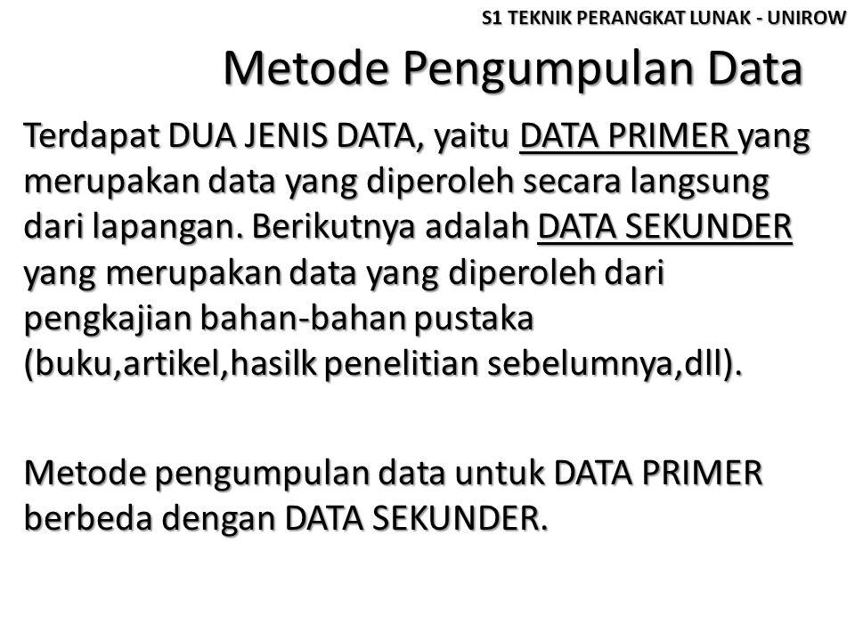 Metode Pengumpulan Data Untuk DATA PRIMER, metode yang digunakan adalah : • Teknik WAWANCARA • Teknik OBSERVASI / PENGAMATAN • Teknik PENGAMBILAN SAMPEL Sedangkan untuk DATA SEKUNDER cukup dilakukan STUDI LITERATUR sebagai metode yang digunakan.