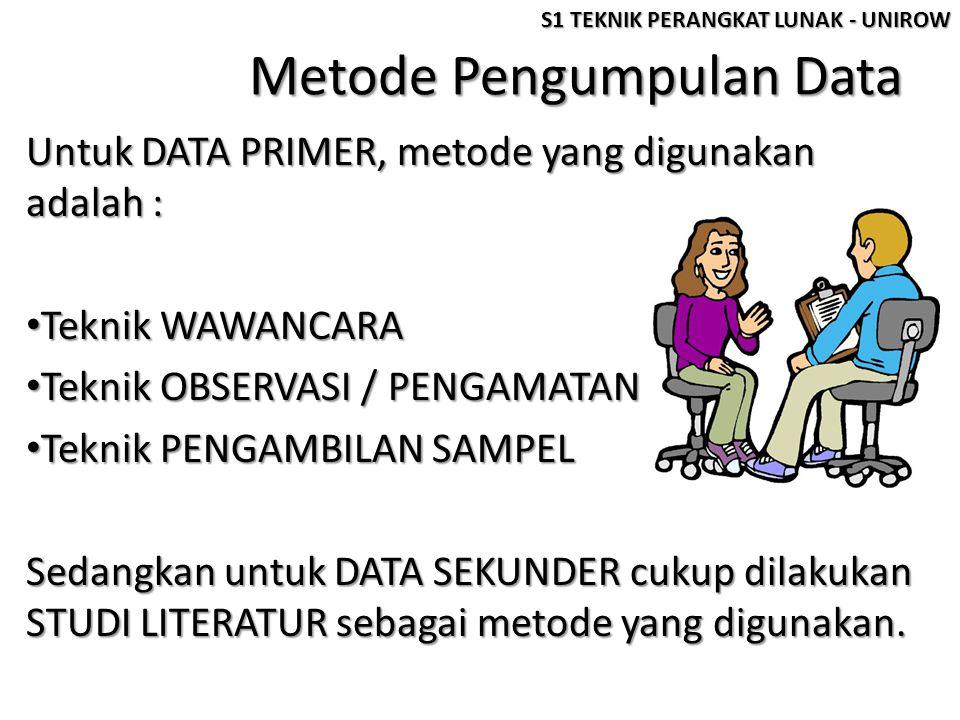 Metode Pengumpulan Data Untuk DATA PRIMER, metode yang digunakan adalah : • Teknik WAWANCARA • Teknik OBSERVASI / PENGAMATAN • Teknik PENGAMBILAN SAMP