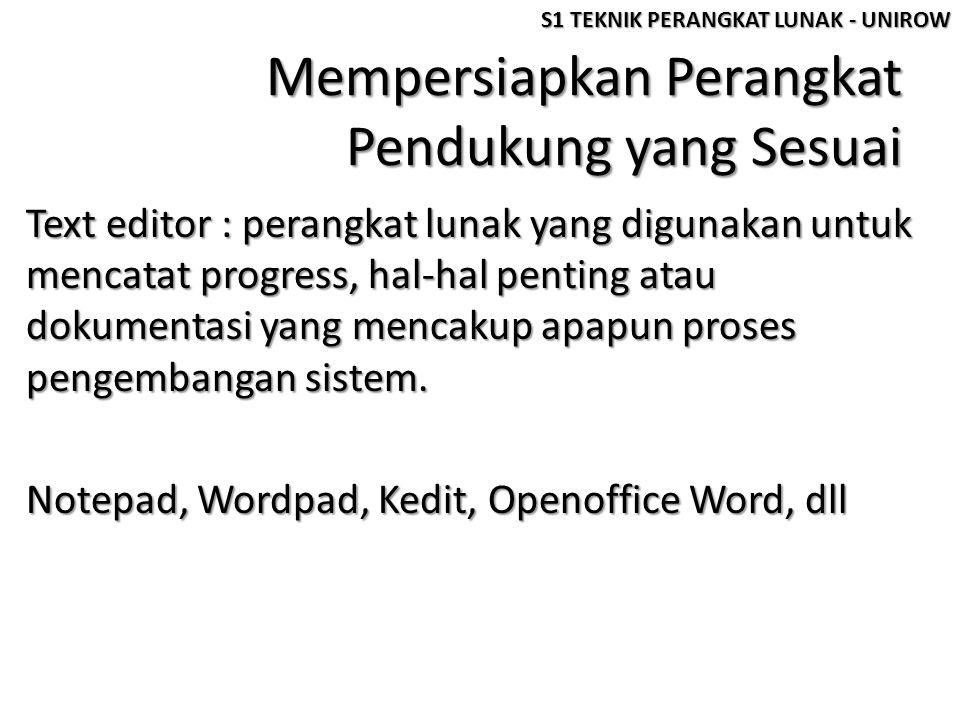 Mempersiapkan Perangkat Pendukung yang Sesuai Text editor : perangkat lunak yang digunakan untuk mencatat progress, hal-hal penting atau dokumentasi y
