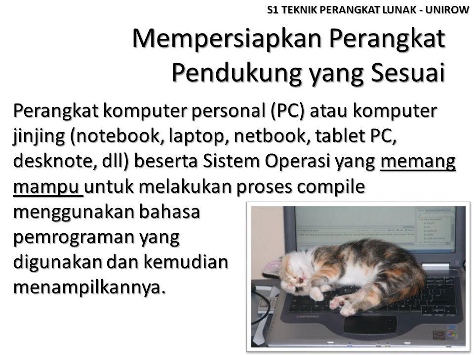 Mempersiapkan Perangkat Pendukung yang Sesuai Perangkat komputer personal (PC) atau komputer jinjing (notebook, laptop, netbook, tablet PC, desknote,