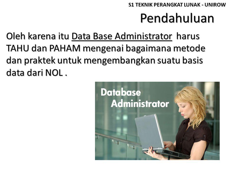 Pendahuluan Oleh karena itu Data Base Administrator harus TAHU dan PAHAM mengenai bagaimana metode dan praktek untuk mengembangkan suatu basis data da
