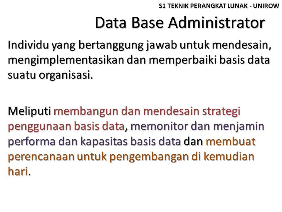 Data Base Administrator Individu yang bertanggung jawab untuk mendesain, mengimplementasikan dan memperbaiki basis data suatu organisasi. Meliputi mem
