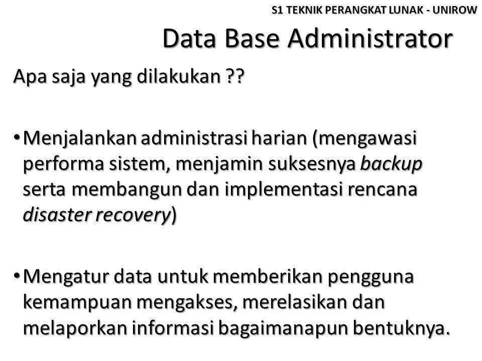 Data Base Administrator Apa saja yang dilakukan ?? • Menjalankan administrasi harian (mengawasi performa sistem, menjamin suksesnya backup serta memba